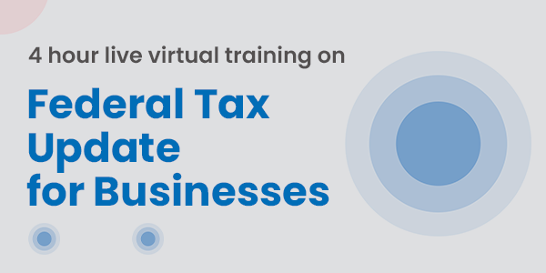 4 Hour Live Virtual Training on Federal Tax Update for Businesses
