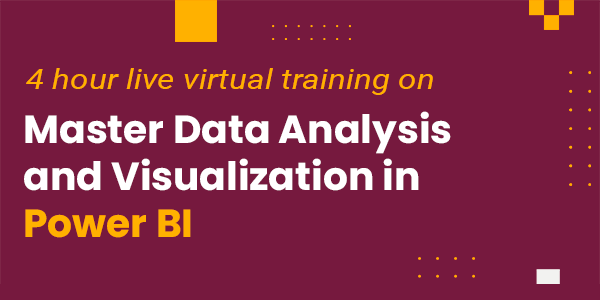 4 Hour Live Virtual Training on Master Data Analysis and Visualization in Power BI